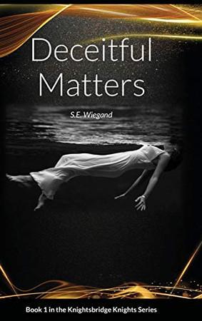 1. Deceitful Matters: Book 1 in the Knightsbridge Knights Series