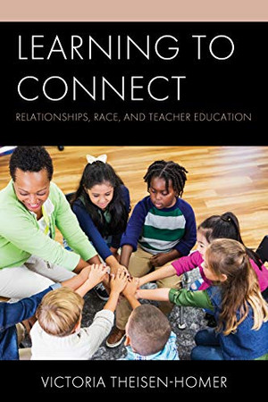 Learning to Connect: Relationships, Race, and Teacher Education
