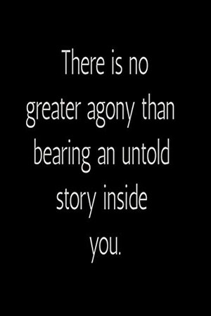 There is no greater agony than bearing an untold story inside you. Notebook: There is no greater agony than bearing an untold story inside you. Notebook