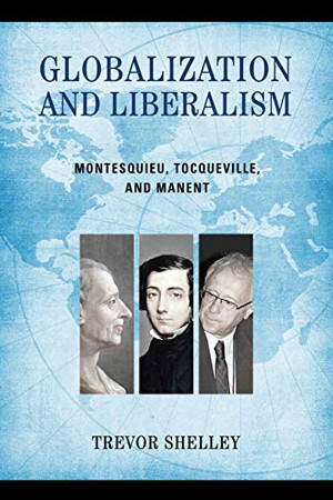 Globalization and Liberalism: Montesquieu, Tocqueville, and Manent