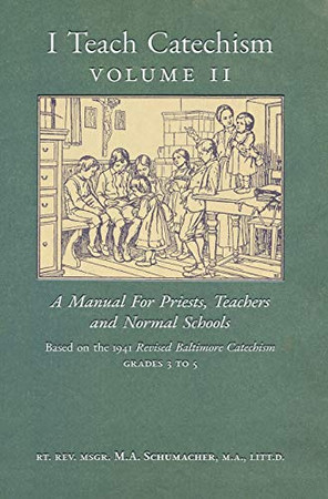 I Teach Catechism: Volume 2: A Manual for Priests, Teachers and Normal Schools - Hardcover