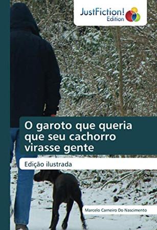 O garoto que queria que seu cachorro virasse gente: Edição ilustrada (Portuguese Edition)
