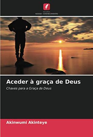 Aceder à graça de Deus: Chaves para a Graça de Deus (Portuguese Edition)