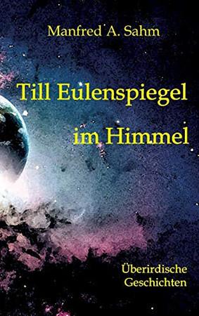 Till Eulenspiegel im Himmel: Überirdische Geschichten (German Edition) - Hardcover