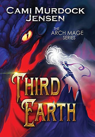Third Earth: A Clean YA Fantasy to the Dragon Planet (The Arch Mage)