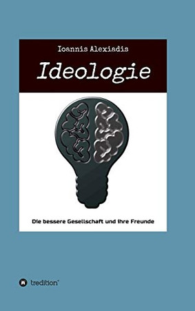 Ideologie: Die bessere Gesellschaft und ihre Freunde (German Edition) - Hardcover