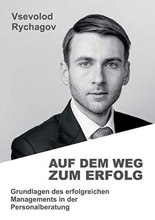 Auf dem Weg zum Erfolg: Grundlagen des erfolgreichen Managements in der Personalberatung (German Edition) - Paperback