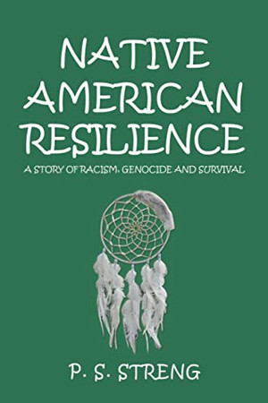 Native American Resilience: A Story of Racism, Genocide and Survival