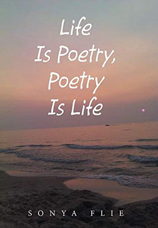 Life Is Poetry, Poetry Is Life - Hardcover
