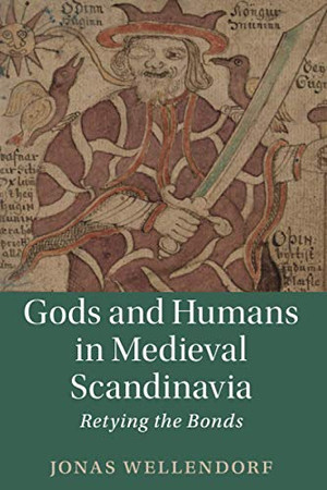 Gods and Humans in Medieval Scandinavia (Cambridge Studies in Medieval Literature, Series Number 103)