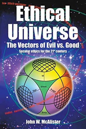 Ethical Universe: The Vectors of Evil Vs. Good: Secular Ethics for the 21st Century