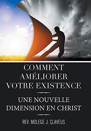 Comment Ameliorer Votre Existence: Une Nouvelle Dimension En Christ (French Edition) - Hardcover
