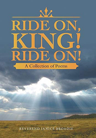 Ride On, King! Ride On!: A Collection of Poems - Hardcover
