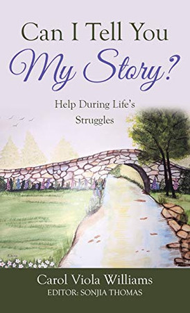 Can I Tell You My Story?: Help During Life's Struggles - Hardcover