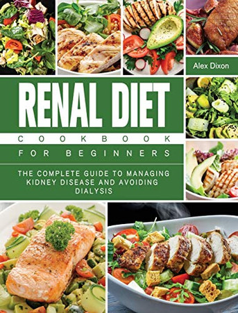 Renal Diet Cookbook For Beginners: The Complete Guide to Managing Kidney Disease and Avoiding Dialysis - Hardcover
