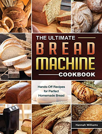 The Ultimate Bread Machine Cookbook: Hands-Off Recipes for Perfect Homemade Bread - Hardcover