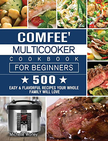 Comfee' Multicooker Cookbook for Beginners: 500 Easy & Flavorful Recipes Your Whole Family Will Love - Hardcover
