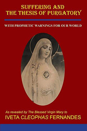 Suffering and the Thesis of Purgatory: With Prophetic Warnings for Our World