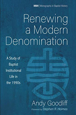Renewing a Modern Denomination: A Study of Baptist Institutional Life in the 1990s (Monographs in Baptist History)