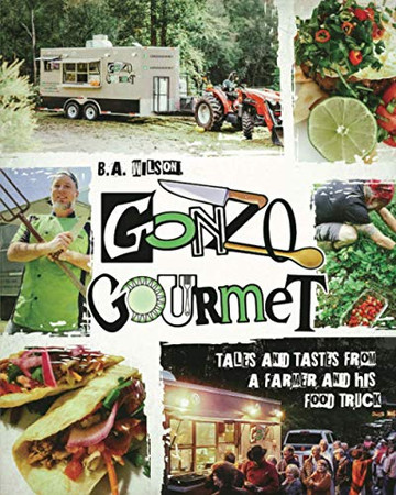 Gonzo Gourmet: Tales and Tastes from a Farmer and His Food Truck
