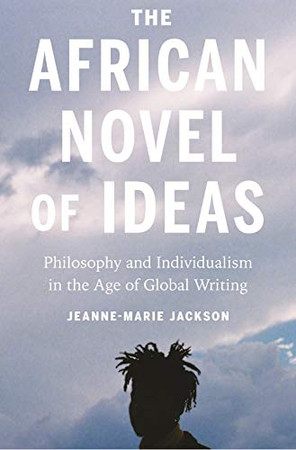 The African Novel of Ideas: Philosophy and Individualism in the Age of Global Writing - Paperback