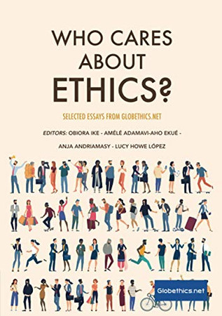 Who Cares About Ethics?: Selected Essays by Globethics.net (Co-Publications & Other)