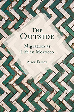 The Outside: Migration as Life in Morocco (Public Cultures of the Middle East and North Africa) - Paperback
