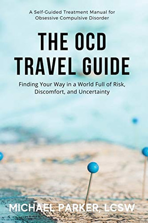 The OCD Travel Guide (Full Color Edition): Finding Your Way in a World Full of Risk, Discomfort, and Uncertainty
