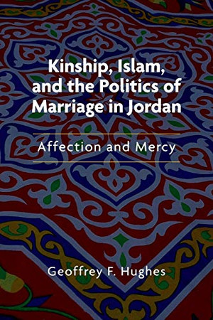 Kinship, Islam, and the Politics of Marriage in Jordan: Affection and Mercy (Public Cultures of the Middle East and North Africa) - Paperback