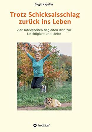Trotz Schicksalsschlag zurück ins Leben: Vier Jahreszeiten begleiten dich zur Leichtigkeit und Liebe (German Edition) - Paperback