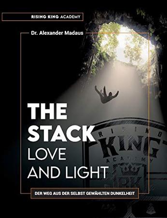 THE STACK - Love and Light: Der Weg aus der selbst gewählten Dunkelheit (German Edition) - Paperback