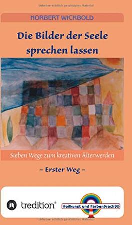 Sieben Wege zum kreativen Älterwerden 1: Die Bilder der Seele sprechen lassen (German Edition) - Hardcover