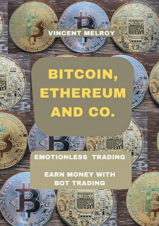 Bitcoin, Ethereum and Co.: Emotionless Trading Earn money with Bot Trading