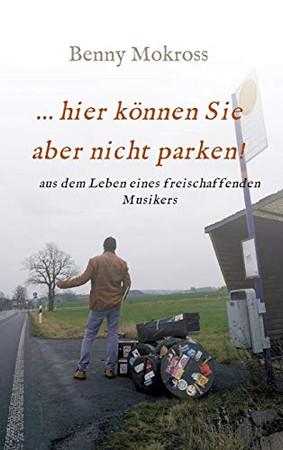 ...hier können Sie aber nicht parken!: aus dem Leben eines freischaffenden Musikers (German Edition) - Hardcover