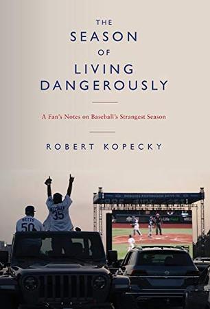 The Season of Living Dangerously: A Fan's Notes on Baseball's Strangest Season