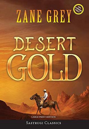 Desert Gold (Annotated, Large Print) (Sastrugi Press Classics Large Print) - Hardcover