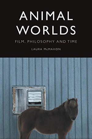 Animal Worlds: Film, Philosophy and Time