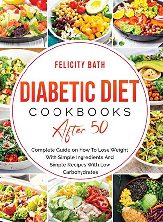 Diabetic Diet Cookbooks After 50: Complete Guide on How To Lose Weight With Simple Ingredients And Simple Recipes With Low Carbohydrates - Hardcover