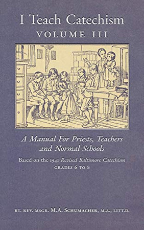 I Teach Catechism: Volume 3: A Manual for Priests, Teachers and Normal Schools - Paperback