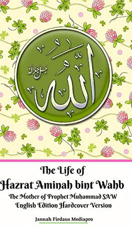 The Life of Hazrat Aminah bint Wahb The Mother of Prophet Muhammad SAW English Edition Hardcover Version