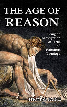 The Age of Reason: Being an Investigation of True and Fabulous Theology - Hardcover