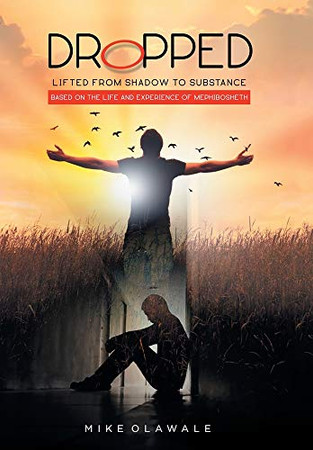 Dropped: Lifted from Shadow to Substance - Hardcover
