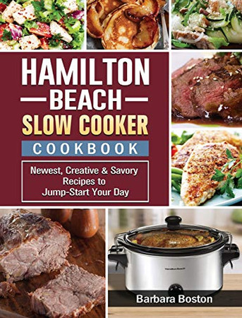 Hamilton Beach Slow Cooker Cookbook: Newest, Creative & Savory Recipes to Jump-Start Your Day - Hardcover