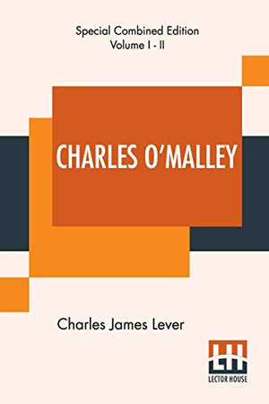 Charles O'Malley (Complete): The Irish Dragoon. Complete Edition Of Two Volumes, Vol. I. - Vol. II.