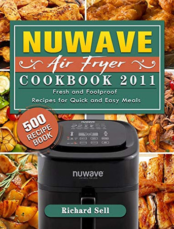 NUWAVE AIR FRYER Cookbook 2021: 500 Fresh and Foolproof Recipes for Quick and Easy Meals - Hardcover