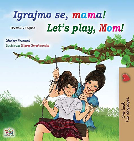 Let's play, Mom! (Croatian English Bilingual Book for Kids) (Croatian English Bilingual Collection) (Croatian Edition) - Hardcover
