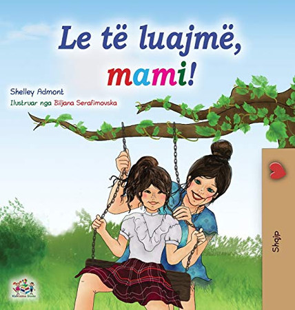 Let's play, Mom! (Albanian Children's Book) (Albanian Bedtime Collection) (Albanian Edition) - Hardcover