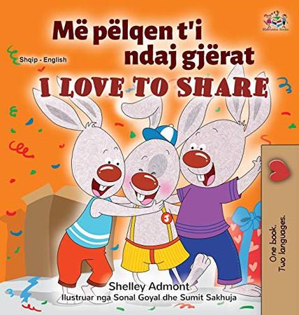 I Love to Share (Albanian English Bilingual Book for Kids) (Albanian English Bilingual Collection) (Albanian Edition) - Hardcover