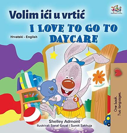 I Love to Go to Daycare (Croatian English Bilingual Book for Kids) (Croatian English Bilingual Collection) (Croatian Edition) - Hardcover