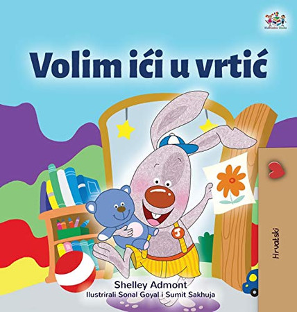 I Love to Go to Daycare (Croatian Children's Book) (Croatian Bedtime Collection) (Croatian Edition) - Hardcover
